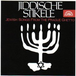 Jiddische Stikele «Jewish Songs From The Prague Ghetto»